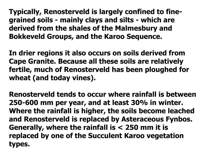 Typically, Renosterveld is largely confined to fine-grained soils - mainly clays and silts - which are derived from the shales of the Malmesbury and Bokkeveld Groups, and the Karoo Sequence.