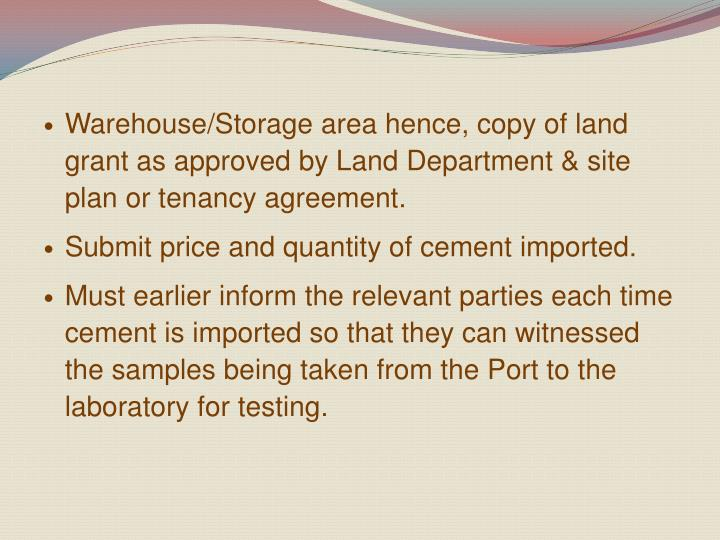 Warehouse/Storage area hence, copy of land grant as approved by Land Department & site plan or tenan...