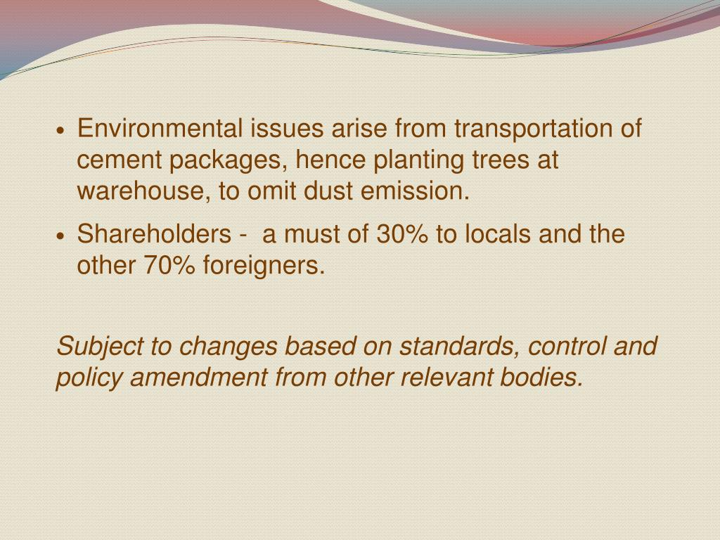 Environmental issues arise from transportation of cement packages, hence planting trees at warehouse, to omit dust emission.