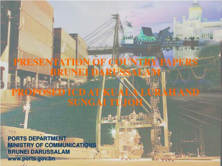 Presentation of country papers brunei darussalam proposed icd at kuala lurah and sungai tujoh