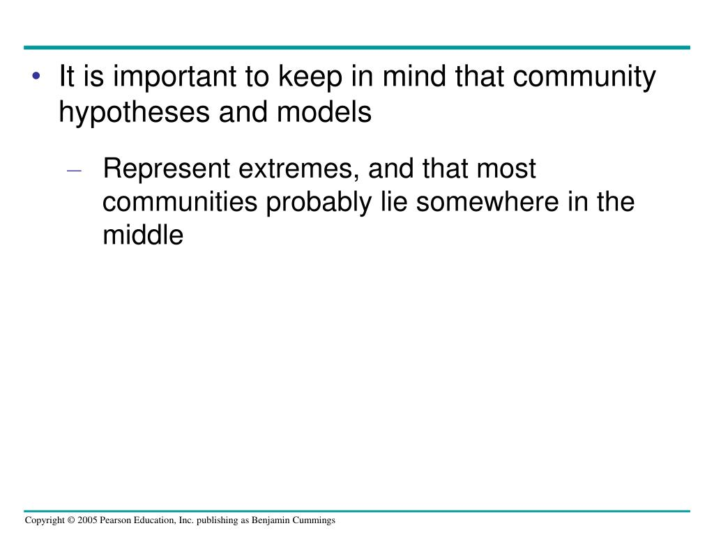 It is important to keep in mind that community hypotheses and models