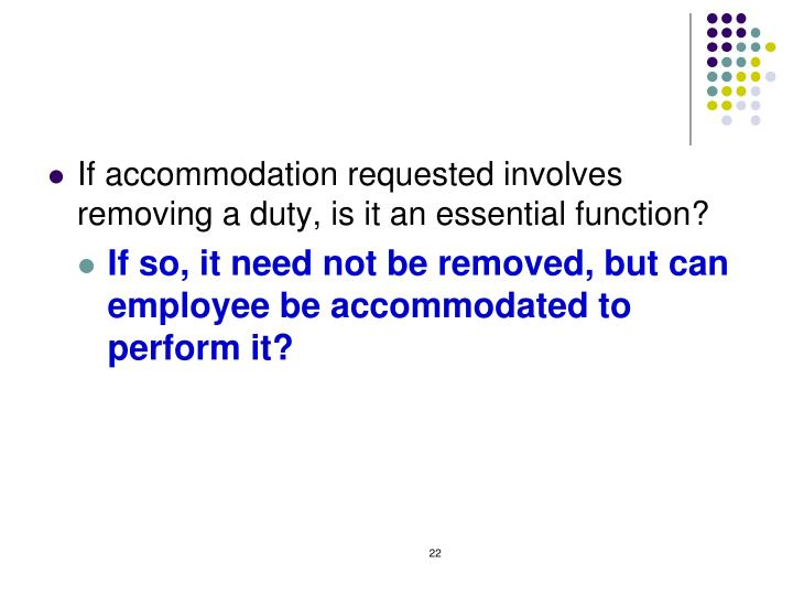 If accommodation requested involves removing a duty, is it an essential function?