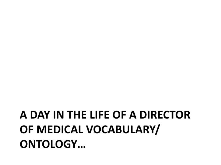 A day in the life of a director of medical vocabulary/ ontology…