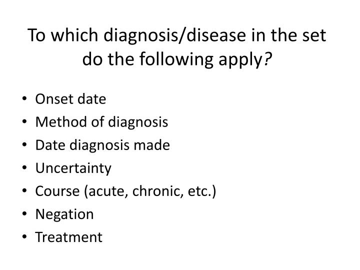 To which diagnosis/disease in the set do the following apply