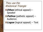 they use the rhetorical triangle