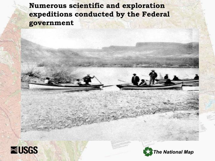 Numerous scientific and exploration expeditions conducted by the Federal government