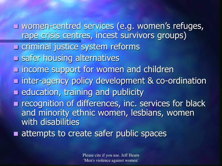 women-centred services (e.g. women's refuges, rape crisis centres, incest survivors groups)