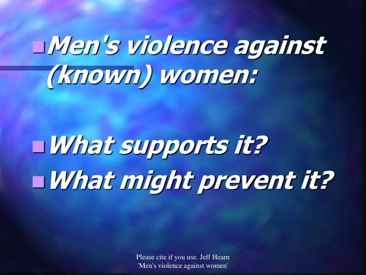 Men's violence against (known) women: