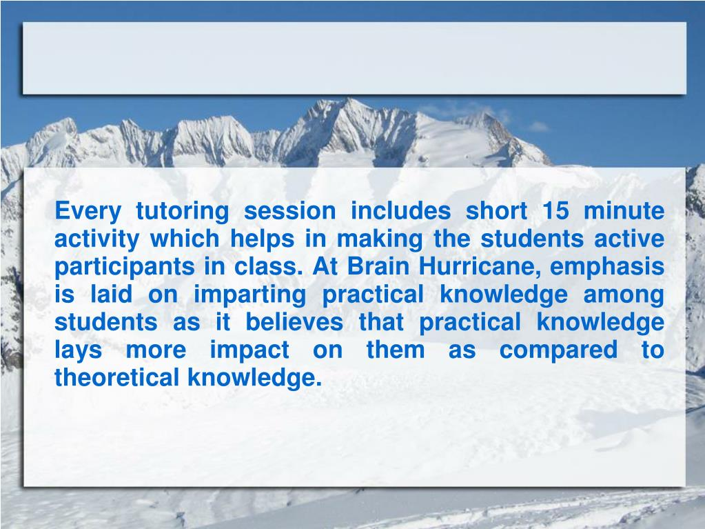 Every tutoring session includes short 15 minute activity which helps in making the students active participants in class. At Brain Hurricane, emphasis is laid on imparting practical knowledge among students as it believes that practical knowledge lays more impact on them as compared to theoretical knowledge.
