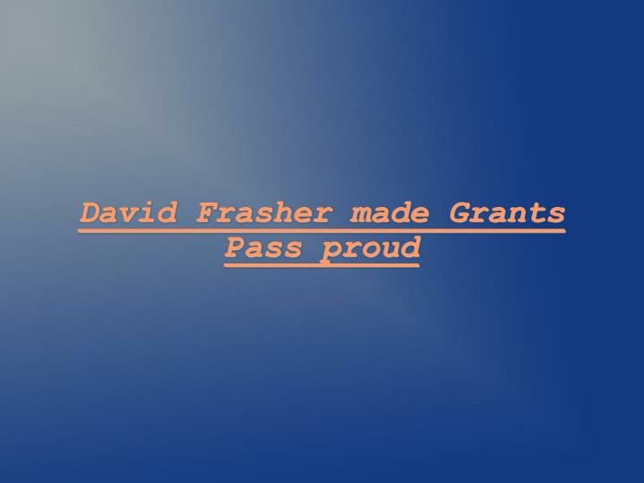 David Frasher made Grants Pass proud