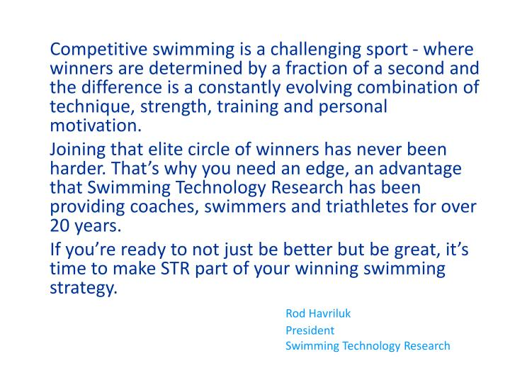 Competitive swimming is a challenging sport - where winners are determined by a fraction of a second...