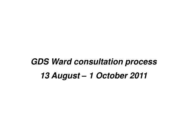 GDS Ward consultation process