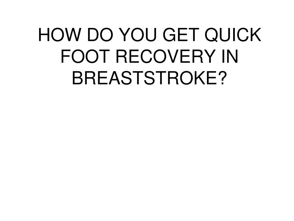 HOW DO YOU GET QUICK FOOT RECOVERY IN BREASTSTROKE?