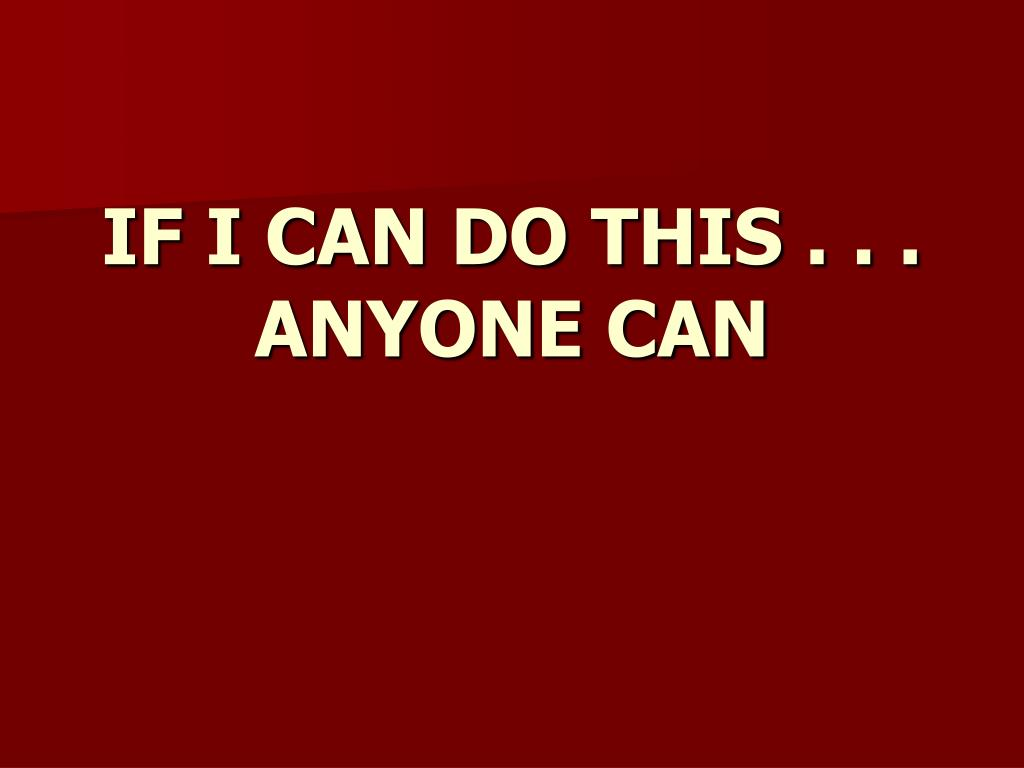 IF I CAN DO THIS . . .