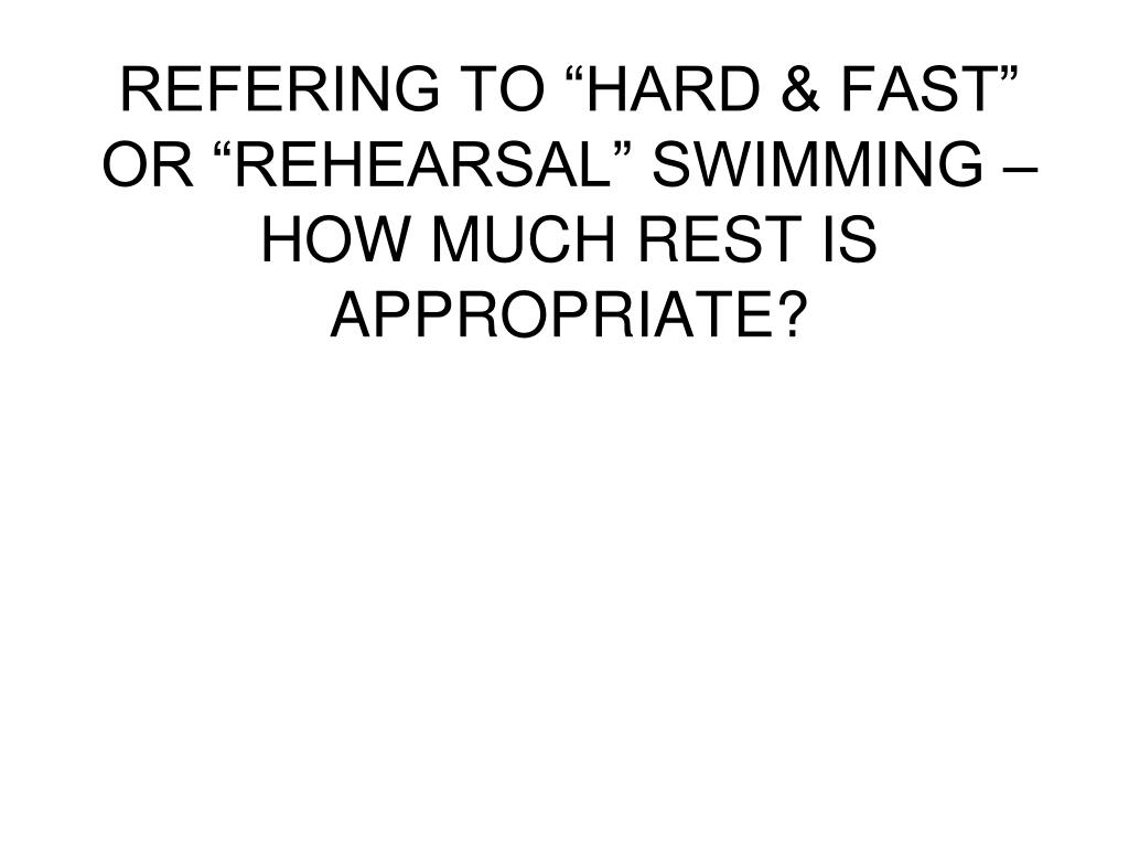 """REFERING TO """"HARD & FAST"""" OR """"REHEARSAL"""" SWIMMING – HOW MUCH REST IS APPROPRIATE?"""