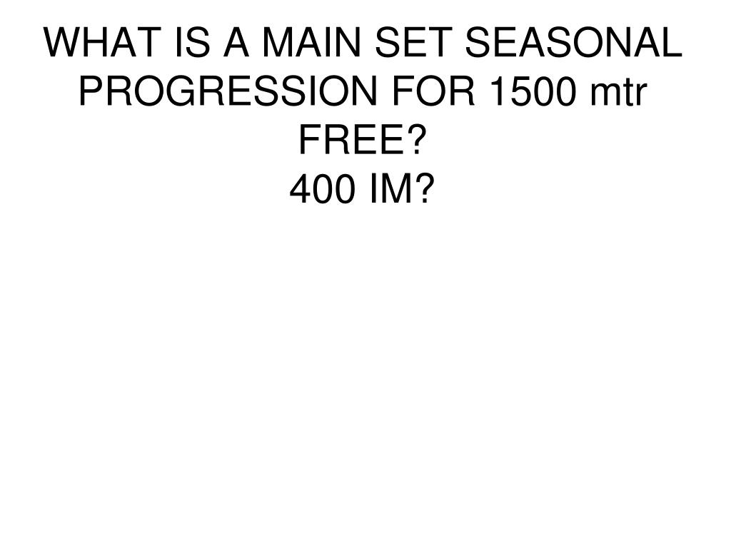 WHAT IS A MAIN SET SEASONAL PROGRESSION FOR 1500 mtr FREE?