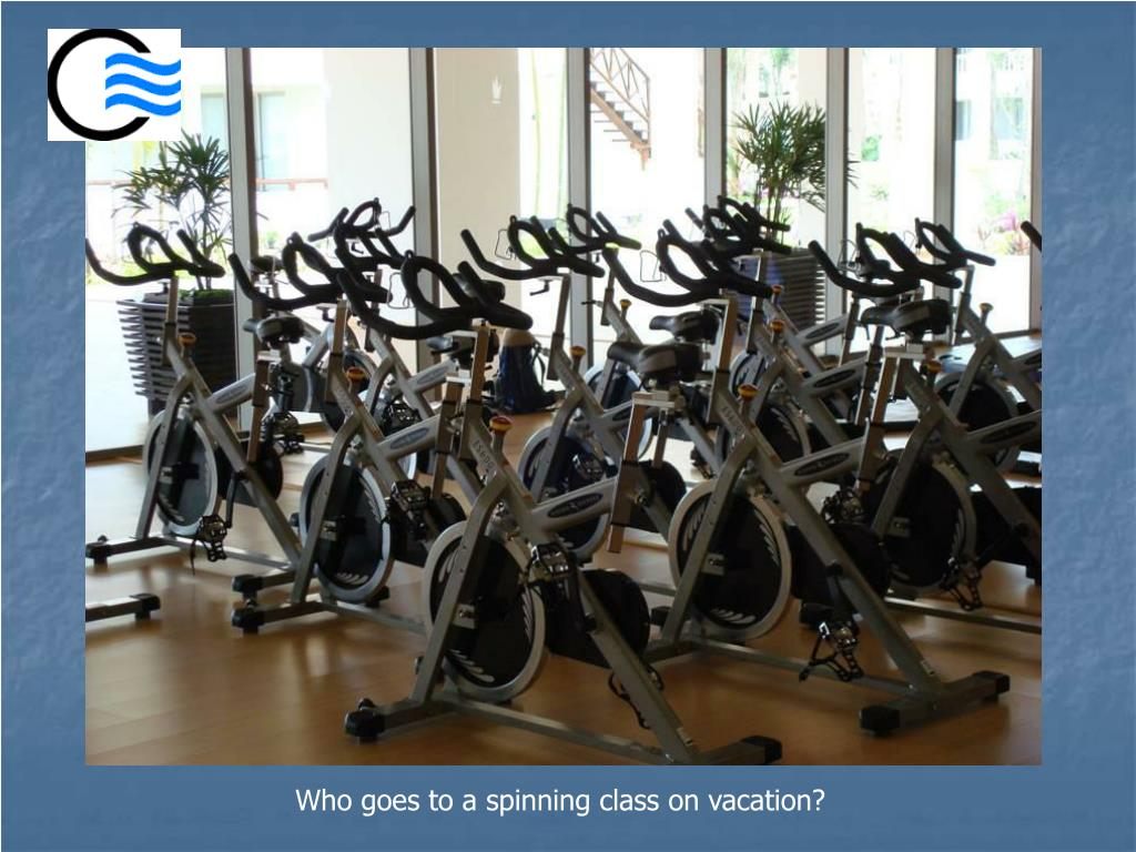 Who goes to a spinning class on vacation?