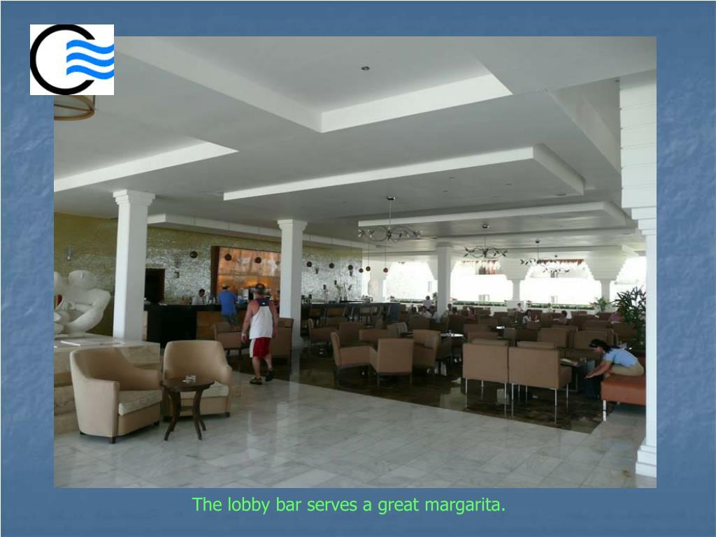 The lobby bar serves a great margarita.