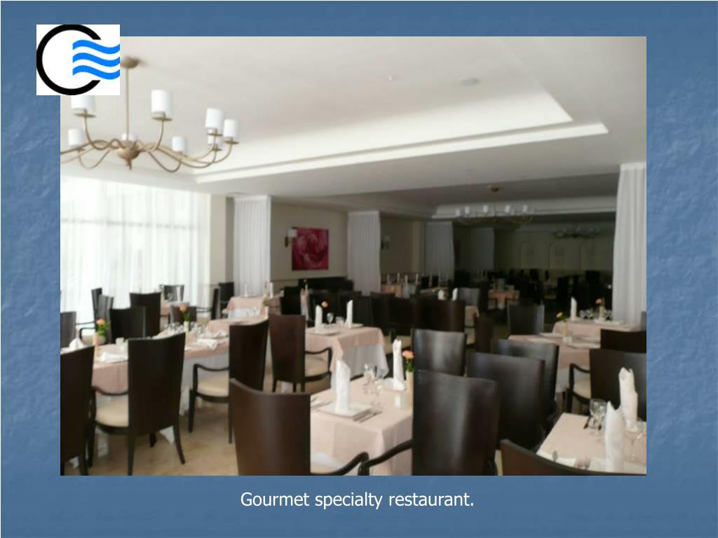 Gourmet specialty restaurant.