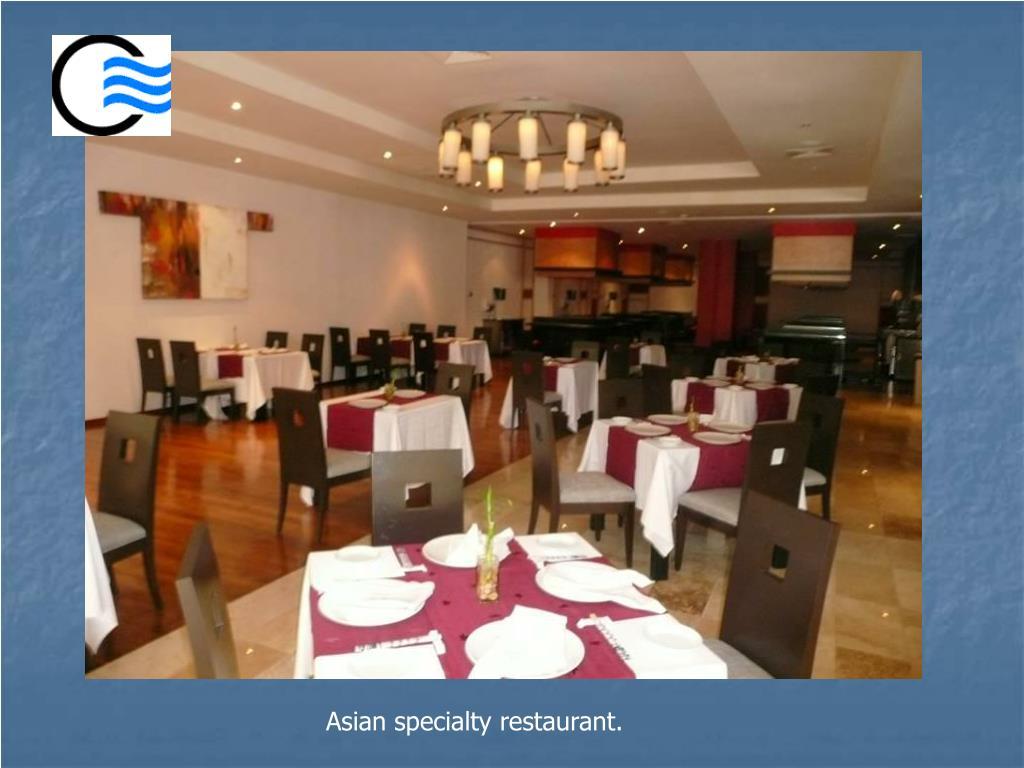 Asian specialty restaurant.