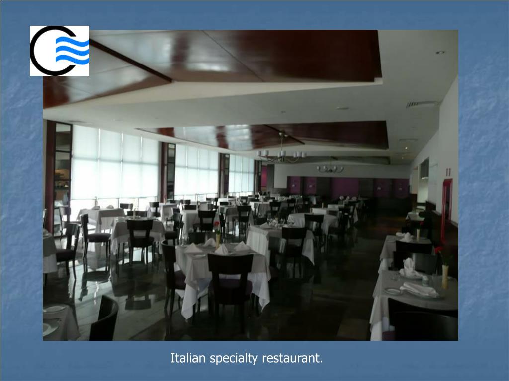 Italian specialty restaurant.