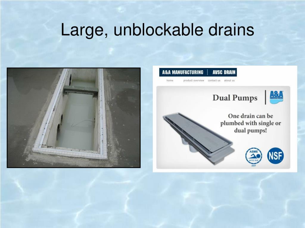 Large, unblockable drains