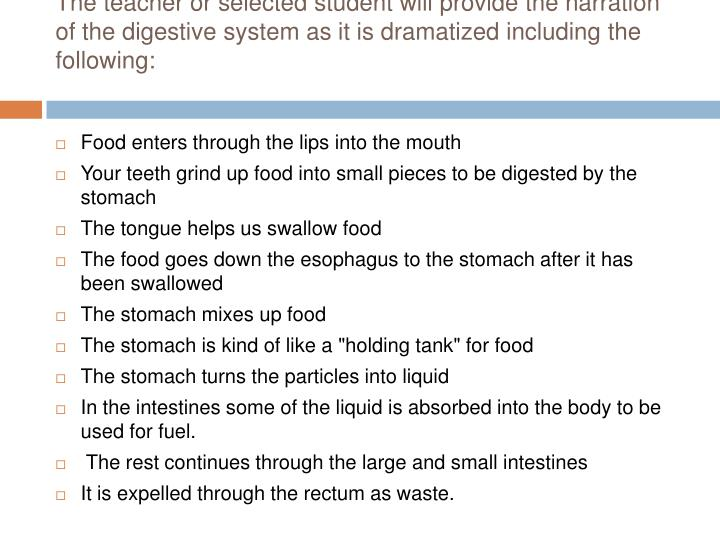 The teacher or selected student will provide the narration of the digestive system as it is dramatized including the following: