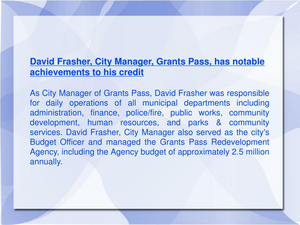 David Frasher, City Manager, Grants Pass, has notable achievements to his credit