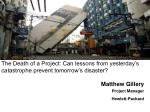 the death of a project can lessons from yesterday s catastrophe prevent tomorrow s disaster