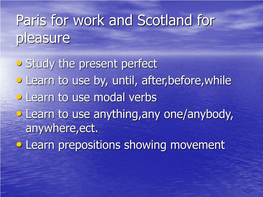 Paris for work and Scotland for pleasure