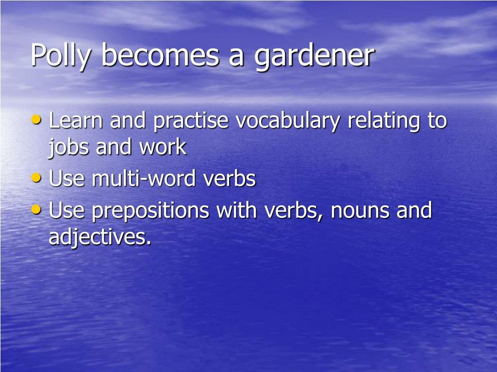 Polly becomes a gardener
