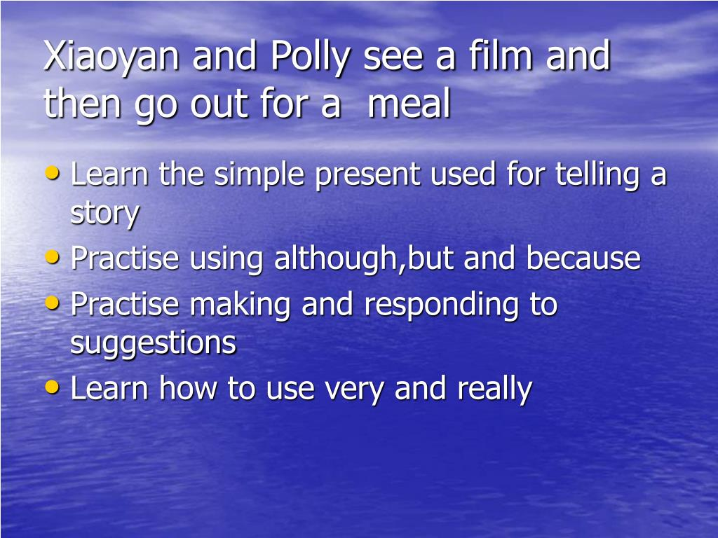 Xiaoyan and Polly see a film and then go out for a  meal