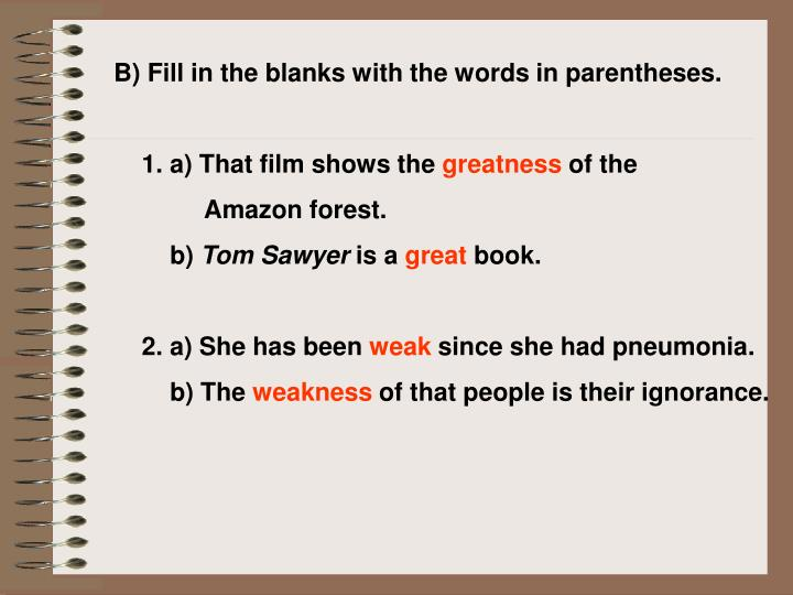 B) Fill in the blanks with the words in parentheses.