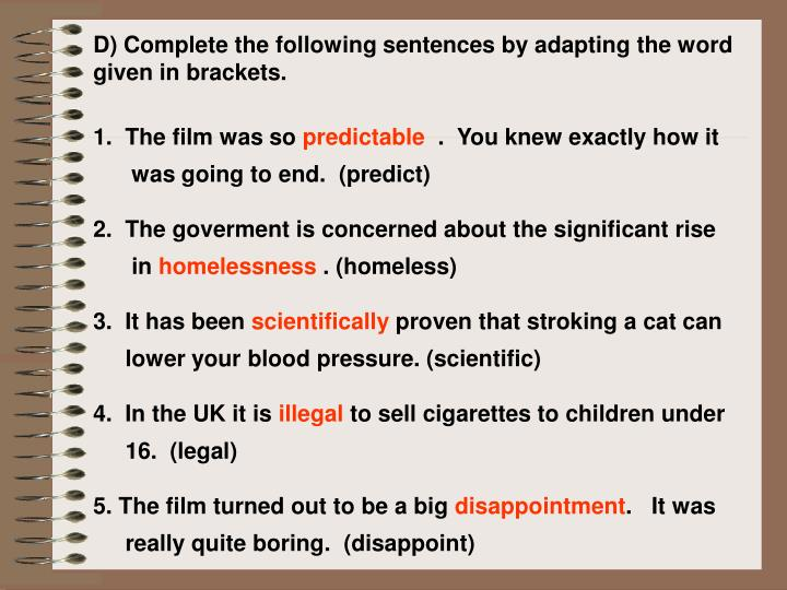 D) Complete the following sentences by adapting the word given in brackets.