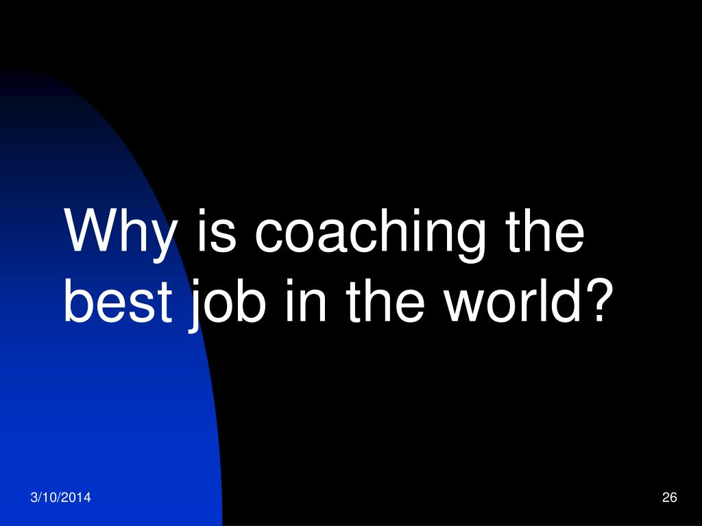 Why is coaching the best job in the world?