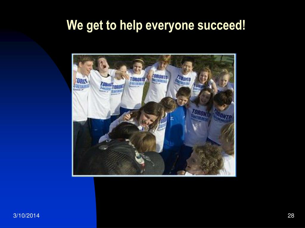 We get to help everyone succeed!