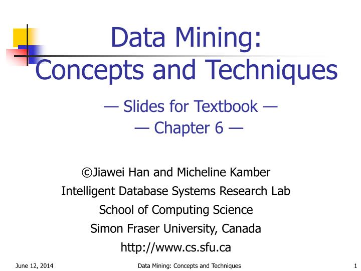 Data mining concepts and techniques slides for textbook chapter 6