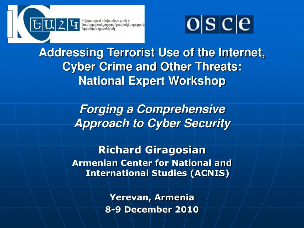 Addressing Terrorist Use of the Internet, Cyber Crime and Other Threats: