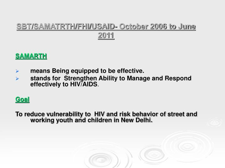 SBT/SAMATRTH/FHI/USAID- October 2006 to June 2011