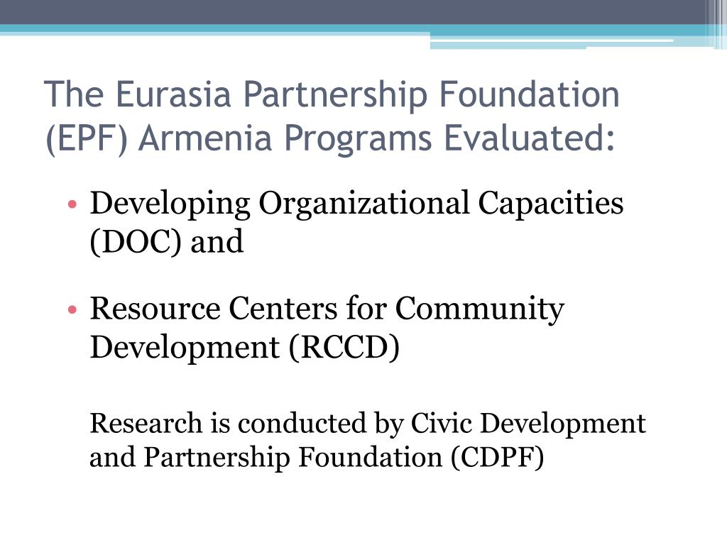 The Eurasia Partnership Foundation (EPF) Armenia Programs Evaluated: