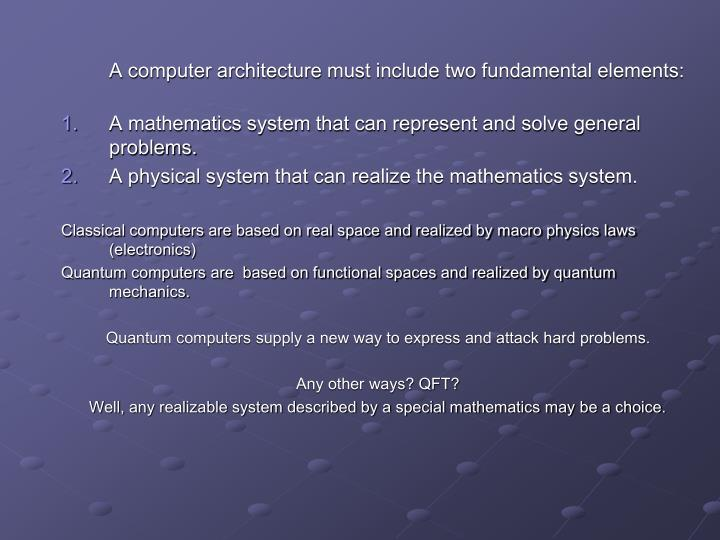 A computer architecture must include two fundamental elements: