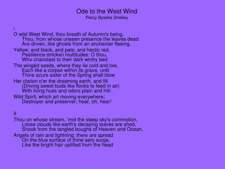 ode west wind 3 ode to the west wind i o wild west wind thou breath of autumn's being, thou, from whose unseen presence the leaves dead are driven, like ghosts from an.