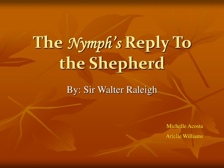 comparing sir walter raleigh s the nymph s Start studying ap english terms learn vocabulary,  jem fielded dill's fly with his eyes shut: no sir,  the nymph's reply to the shepherd by walter raleigh.