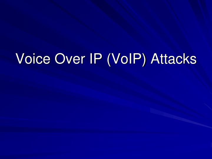 Voice Over IP (VoIP) Attacks