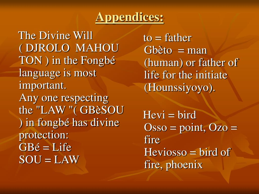 The Divine Will ( DJROLO  MAHOUTON ) in the Fongbé language is most important.