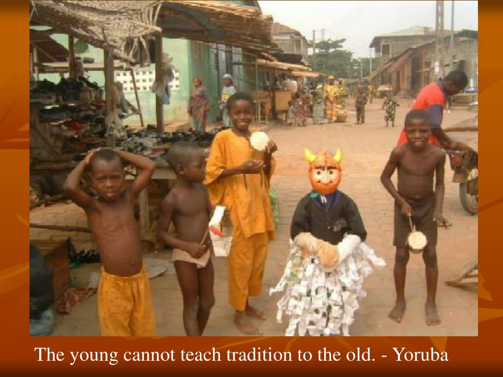 The young cannot teach tradition to the old. - Yoruba