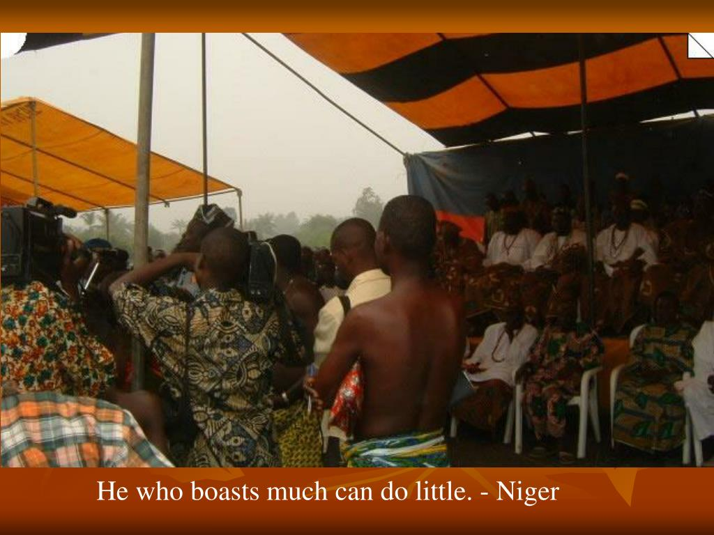 He who boasts much can do little. - Niger
