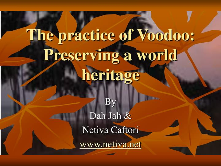 The practice of voodoo preserving a world heritage
