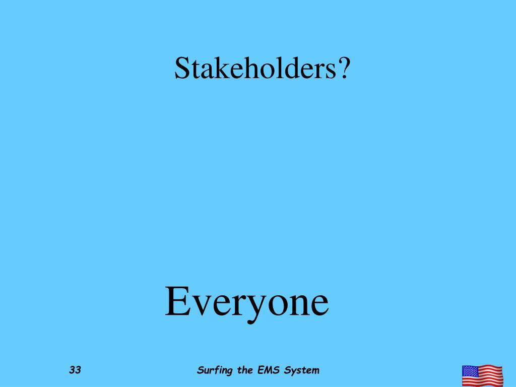 Stakeholders?