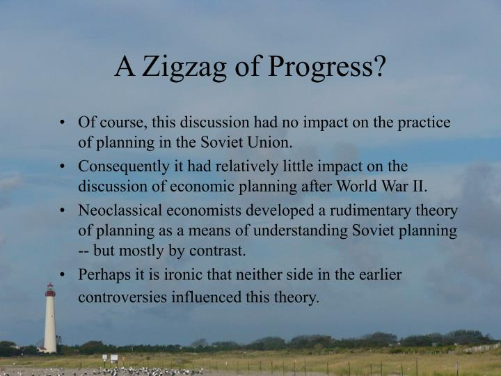 A Zigzag of Progress?